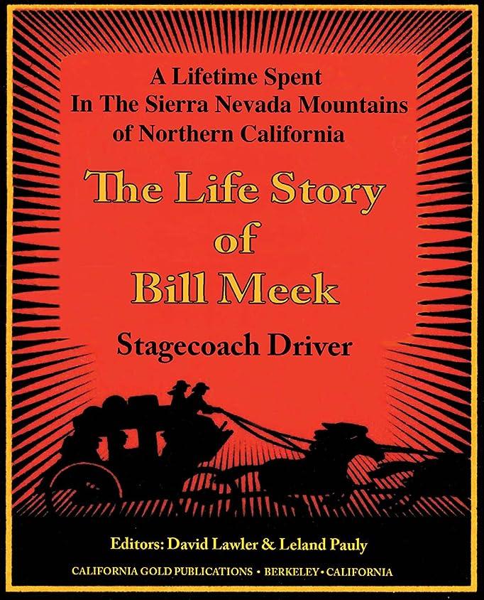鎖なに一方、The Life Story of Stage Coach Driver BIll Meek: A Lifetime Spent in the Sierra Nevada Mountains of Northern California (English Edition)
