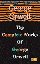 The Complete Works of George Orwell : 1984, Animal Farm, Poems, and many more (English Edition)