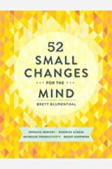 52 Small Changes for the Mind: Improve Memory * Minimize Stress * Increase Productivity * Boost Happiness Kindle Edition