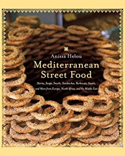 Mediterranean Street Food: Stories, Soups, Snacks, Sandwiches, Barbecues, Sweets, and More from Europe, North Africa, and ...