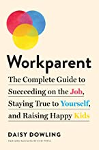 Workparent: The Complete Guide to Succeeding on the Job, Staying True to Yourself, and Raising Happy Kids (English Edition)