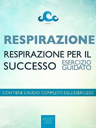 Respirazione - Respirazione per il successo: Esercizio guidato
