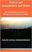 God is not somewhere out there: My beautiful memories of Bhagwan Sri Sathya Sai Baba