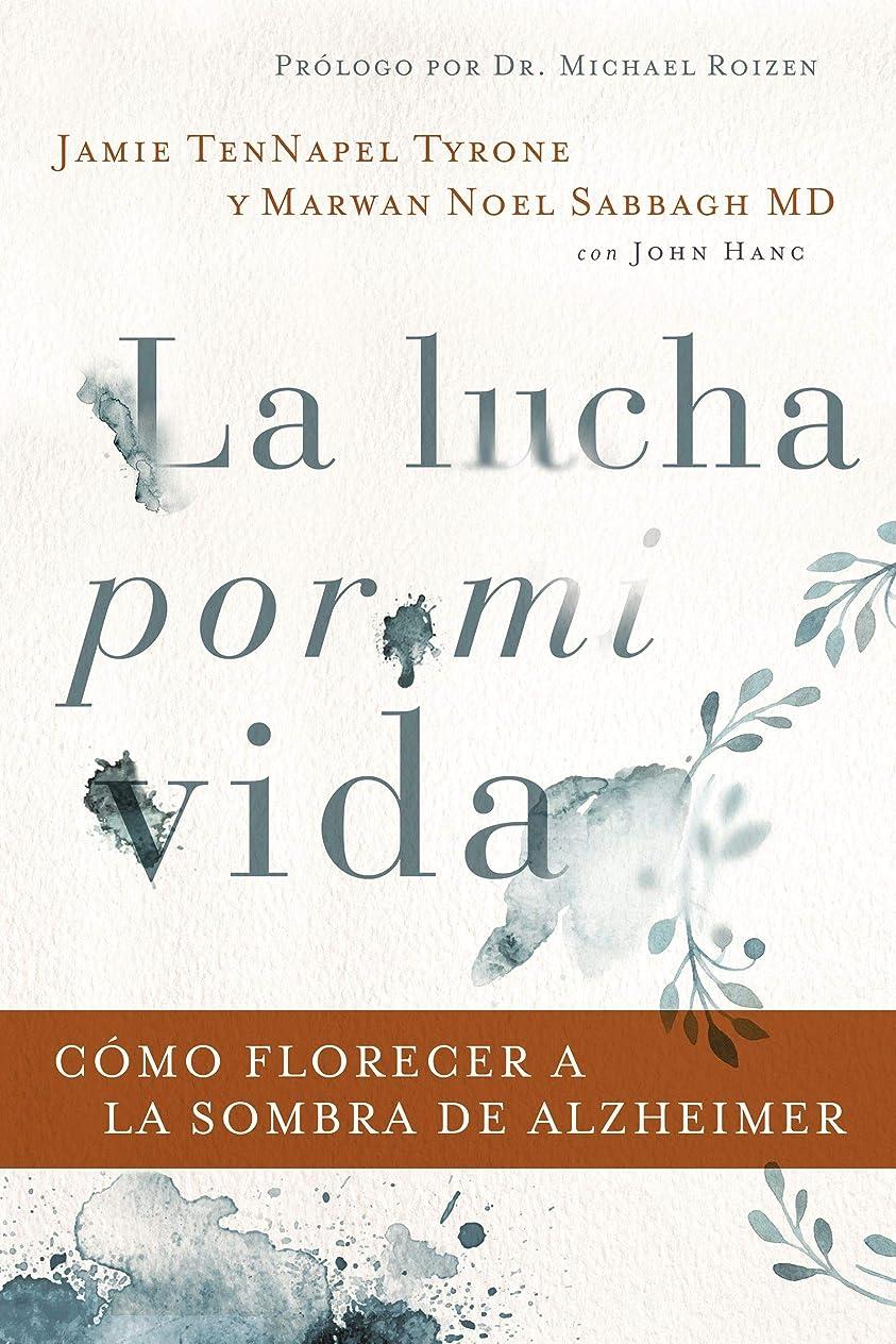 航海ゲインセイセンブランスLa lucha por mi vida: Cómo florecer a la sombra de Alzheimer (Spanish Edition)