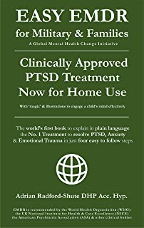 EASY EMDR for MILITARY & FAMILIES: The World's No. 1 Clinically Approved Treatment for PTSD & Anxiety now available for Home Use - in Just 4 EASY Steps! (EASY EMDR for EVERYONE EVERYWHERE Book 5)