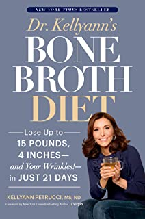 Dr. Kellyann`s Bone Broth Diet: Lose Up to 15 Pounds, 4 Inches--and Your Wrinkles!--in Just 21 Days