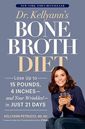Dr. Kellyann's Bone Broth Diet: Lose Up to 15 Pounds, 4 Inches--and Your Wrinkles!--in Just 21 Days (English Edition)