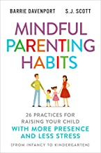 Mindful Parenting Habits: 26 Practices for Raising Your Child with More Presence and Less Stress (From Infancy to Kindergarten)