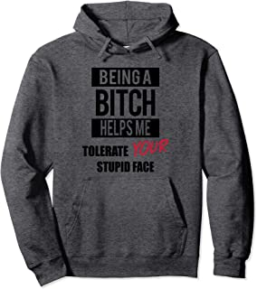 FUNNY Being A Bitch Helps Me Tolerate Your Stupid Face Pullover Hoodie