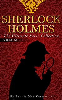 SHERLOCK HOLMES: The Ultimate Satyr Collection: VOLUME ONE (Ten Sherlock Holmes crime mysteries together in on Book 1)