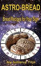 Astro-Bread. Bread Recipes for Your Sign (Little book)