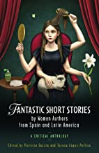 Fantastic Short Stories by Women Authors from Spain and Latin America: A Critical Anthology (Iberian and Latin American Studies)