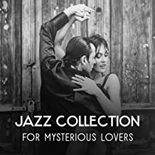 Jazz Collection for Mysterious Lovers – Passion and Sensuality, Instrumental Sounds for Intimate Moments and Night Together, Romantic Mood