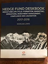 Hedge Fund Deskbook, Hedge Fund Life Cycle - Formation, Marketing, Operations, Investment Management, Compliance and Liquidation, 2017-2018