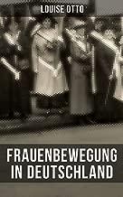 Louise Otto: Frauenbewegung in Deutschland: Die Führerinnen der Frauenbewegung in Deutschland + Die erste deutsche Frauen-Conferenz in Leipzig: Erinnerungen ... auf Gegenwart und Zukunft (German Edition)