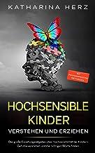 Hochsensible Kinder verstehen und erziehen: Der große Erziehungsratgeber über Hochsensibilität bei Kindern - Gefühle verst...