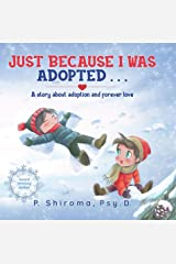 Just Because I Was Adopted . . .: A Story About Adoption and Forever Love Kindle Edition
