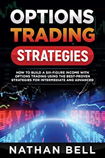 Options Trading Strategies: How To Build A Six-Figure Income With Options Trading Using The Best-proven Strategies For Intermediate and Advanced (English Edition)