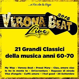 Verona Beat Live 2016 (... e via che la vaga) [21 Grandi classici della musica anni 60-70]