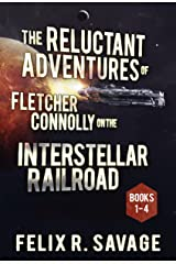 The COMPLETE Reluctant Adventures of Fletcher Connolly on the Interstellar Railroad: A Comedic Sci-Fi Adventure Kindle Edition