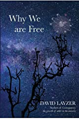 Why We are Free: Consciousness, Free Will and Creativity in A Unified Scientific Worldview Kindle Edition