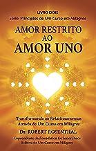 Amor Restrito ao Amor Uno: Transformando os Relacionamentos Através de Um Curso em Milagres (Princípios de Um Curso em Mil...