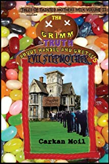 The Grimm Truth: about Hansel and Gretels Evil Stepmother (Tales of Tainted Mothers Milk Book 2)