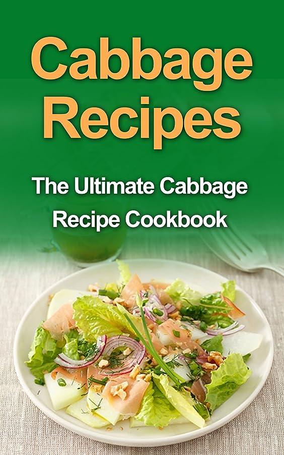 意気揚々上向きスキニーCabbage Recipes: The Ultimate Cabbage Recipe Cookbook (English Edition)