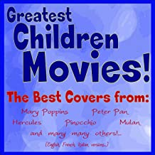 Greatest Children Movies! (The Best Covers from: Mary Poppins, Peter Pan, Hercules, Pinocchio, Mulan and Many Many Others! English, French, Italian Versions)
