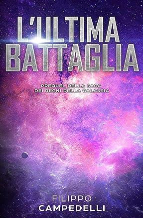Lultima battaglia: Storia breve - Prequel della saga dei Regni della galassia