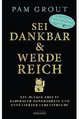 Sei dankbar und werde reich: Ein 30-Tage-Trip in radikaler Dankbarkeit und ungenierter Lebensfreude (German Edition) Kindle Edition