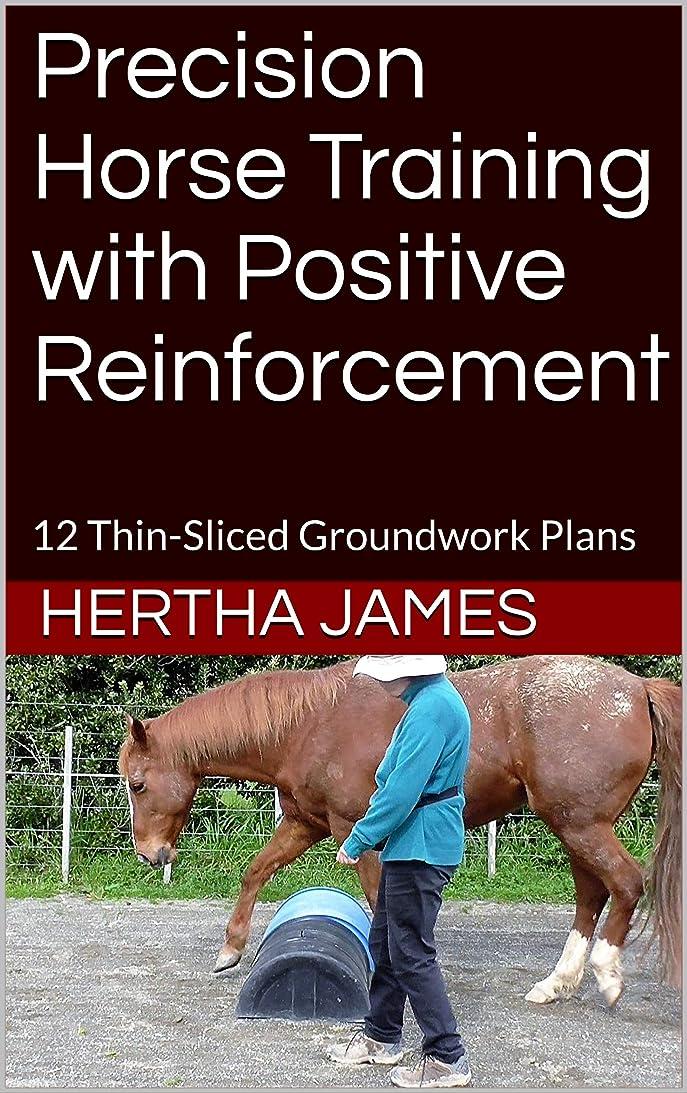 スペード驚いた強いますPrecision Horse Training with Positive Reinforcement: 12 Thin-Sliced Groundwork Plans (Life Skills for Horses Book 9) (English Edition)