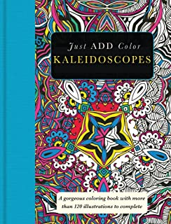 Kaleidoscopes: Gorgeous coloring books with more than 120 illustrations to complete (Just Add Color)