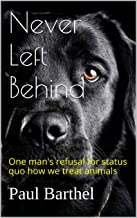 Never Left Behind: One man's refusal for status quo how we treat animals