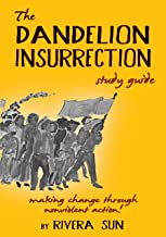 The Dandelion Insurrection Study Guide: - making change through nonviolent action - (Dandelion Trilogy - The people will r...