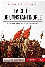 La chute de Constantinople: Les dernières heures de l'Empire romain d'Orient (Grandes Batailles t. 2) (French Edition)