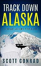 Track Down Alaska (A Brad Jacobs Thriller Book 2)