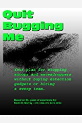 Quit Bugging Me - Your plan for stopping snoops and eavesdroppers without buying detection gadgets or hiring a sweep team. (Personal Counterespionage Book 1) Kindle Edition