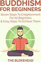 Buddhism For Beginners: Seven Steps To Enlightenment For All Beginners & Easy Steps To Achieve Them (The Blokehead Success Series)