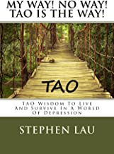 My Way! No Way! TAO Is the Way!: TAO Wisdom To Live And Survive In A World Of Depression (TAO The Way to Biblical Wisdom; Be A Better and Happier You ... Book of Life and Living; No Ego No Stress)