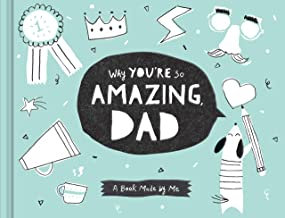Why You're So Amazing, Dad: A Book Made by Me