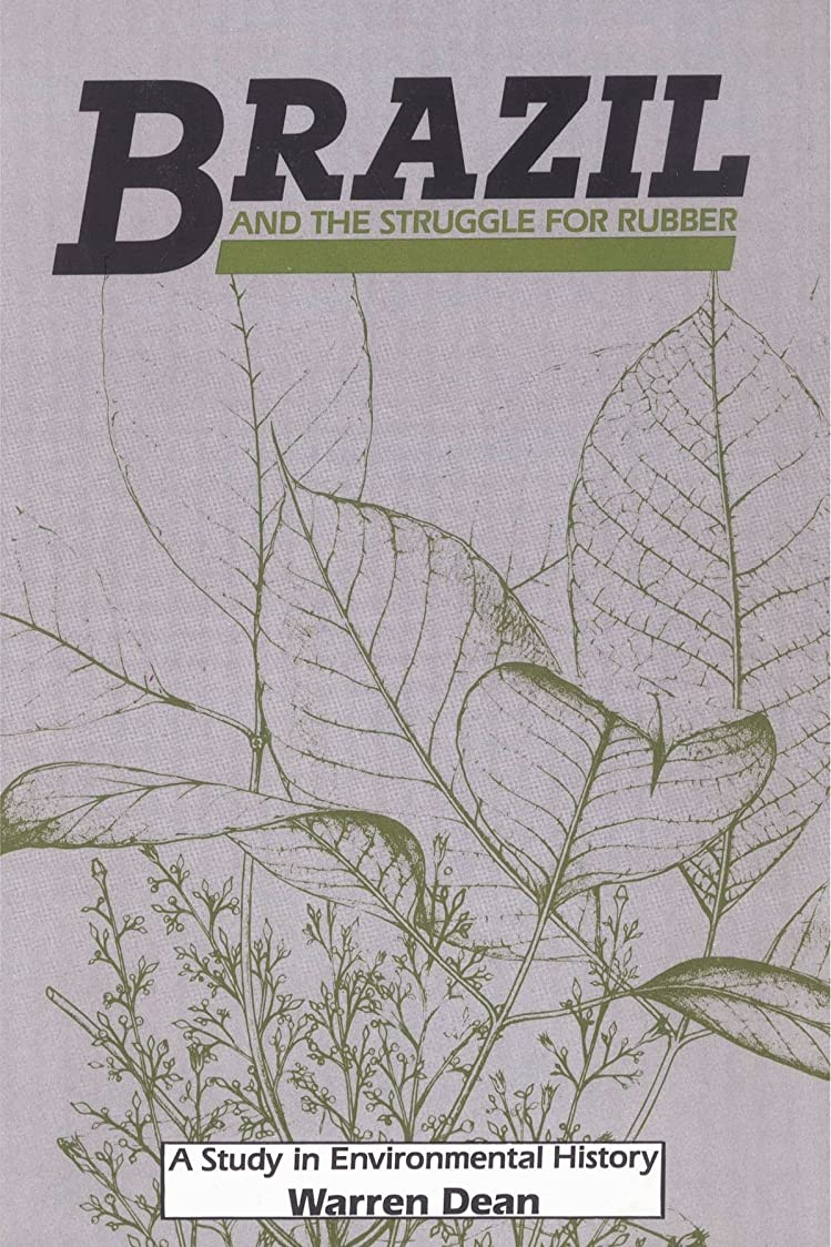 Brazil and the Struggle for Rubber (Studies in Environment and History)