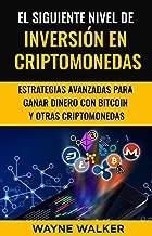 El Siguiente Nivel De Inversión En Criptomonedas: Estrategias Avanzadas Para Ganar Dinero Con Bitcoin y Otras Criptomonedas (Spanish Edition)