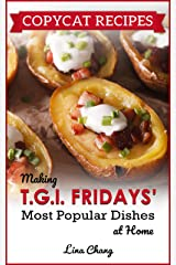 Copycat Recipes: Making T.G.I. Fridays Most Popular Dishes at Home (Famous Restaurant Copycat Cookbooks) Kindle Edition