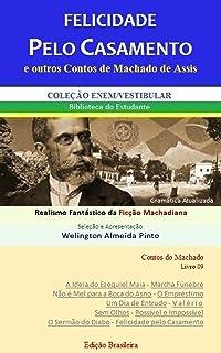 FELICIDADE PELO CASAMENTO E OUTROS CONTOS DE MACHADO DE ASSIS: Realismo Fantástico da Ficção Machadiana (Contos do Machado...