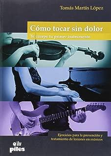 Como tocar sin dolor : tu cuerpo tu primer instrumento : ejercicios para la prevención y tratamiento de lesiones en músicos