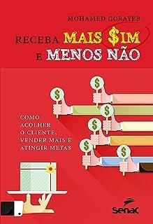 Receba mais sim e menos não: Como acolher o cliente, vender mais e atingir metas (Portuguese Edition)