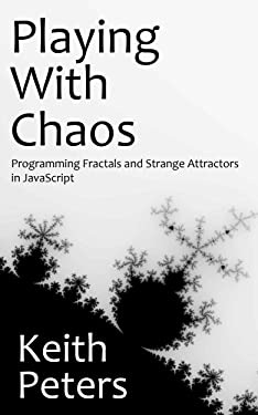 Playing with Chaos: Programming Fractals and Strange Attractors in JavaScript