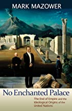 No Enchanted Palace: The End of Empire and the Ideological Origins of the United Nations (The Lawrence Stone Lectures Book 1)