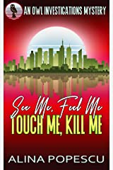 See Me, Feel Me, Touch Me, Kill Me: An OWL Investigations Mystery (OWL Investigations Mysteries Book 5) Kindle Edition